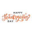 happy thanksgiving day hand written lettering vector image