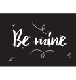Be mine inscription Greeting card with vector image