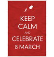 Keep calm 8 march vector image