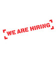 we are hiring rubber stamp vector image