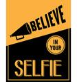 Inspirational quote Believe in your selfie vector image