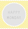 Happy Monday background vector image