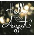 Handmade calligraphy and text Hello August vector image
