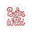 born to be wild design element for poster vector image
