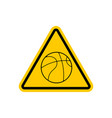 attention basketball dangers yellow road sign vector image