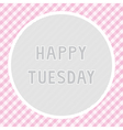 Happy Tuesday background vector image