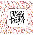 enjoy today hand lettering calligraphy vector image