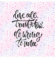 inspirational calligraphy love all tryst vector image