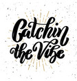 catching the vibe hand drawn motivation lettering vector image
