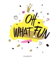 Oh what FUN Holiday calligraphy Handwritten vector image