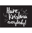 Hare Krishna everybody inscription Greeting card vector image