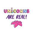 unicorns are real girl t-shirt design vector image