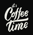 its coffee time hand drawn lettering phrase vector image