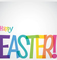 bright typographic easter card in format vector image