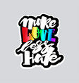 More love less hategay pride lettering vector image