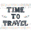 Inspirational quote Time to travel Hand drawn vector image