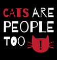 Greeting card with quote about cats Cats are vector image