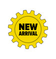 yellow gear with words new arrival vector image
