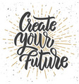 create your future hand drawn lettering phrase on vector image