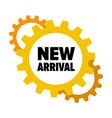 yellow gears with words new arrival vector image