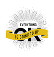 everything is going to be ok on white vector image