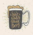 save water drink beer hand drawn beer mug with vector image
