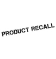 Product recall black rubber stamp on white vector image