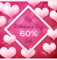 big valentines day sale 60 percent discounts with vector image