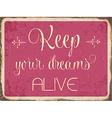 Retro metal sign Keep your dreams alive vector image
