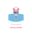 Pig call Center Pig with headset Farm animal vector image