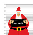 Mugshot is bad Santa Arrested Sana Claus at police vector image