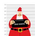 Mugshot is bad Santa Arrested Sana Claus at police vector image