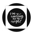 im waiting for the night card in calligraphy vector image