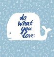 Do what you love motivational card with whale vector image