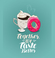 together we taste better lettering coffee break vector image