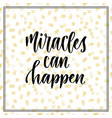 miracles can happen inspirational and vector image