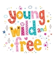 Young wild and free typography lettering type vector image