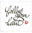 Inspirational quote Follow your heart vector image