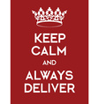 Keep Calm and Always Deliver poster vector image