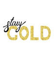 stay gold moder brush text vector image