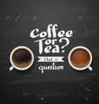 coffee or tea vector image vector image