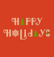 happy holidays text calligraphic lettering vector image