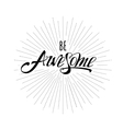 Be Awesome Hand lettering vector image