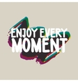 Enjoy every moment Colorful vector image