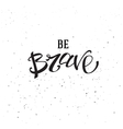 Be brave lettering quote vector image