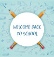 welcome back to school with round sign and a penci vector image