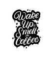 wake up and smell the coffee handlettering vector image