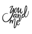 you and me phrase hand drawn lettering brush pen vector image