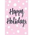 Christmas modern calligraphy Happy Holidays Hand vector image