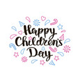happy childrens day lettering vector image